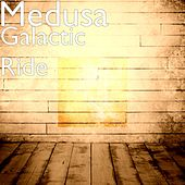 Galactic Ride by Medusa