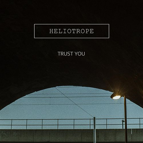 Trust You by Heliotrope