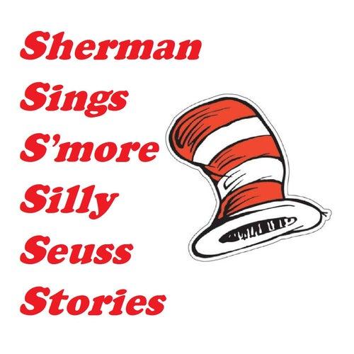 Sherman Sings S'more Silly Seuss Stories by Allan Sherman
