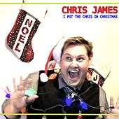 I Put the Chris in Christmas (Deluxe Version) by Chris James