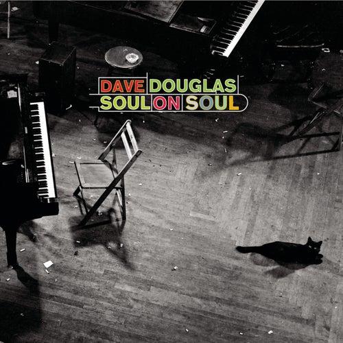 Soul On Soul by Dave Douglas