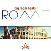 Big Room Beats in Rome by Various Artists