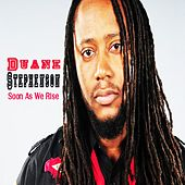 Soon as We Rise by Duane Stephenson
