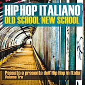 Hip Hop italiano: Old School New School, Vol. 3 (Passato e presente dell'Hip Hop in Italia) by Various Artists