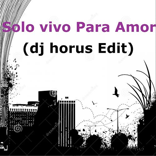 Solo Vivo para Amor (DJ Horus Edit) by Omega