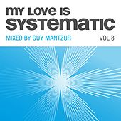 My Love Is Systematic, Vol. 8 (Compiled and Mixed by Guy Mantzur) by Various Artists