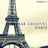 Bar Grooves - Paris, Vol. 3 (Finest Lounge Music) by Various Artists