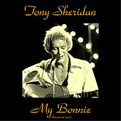 My Bonnie (Remastered 2015) by Tony Sheridan