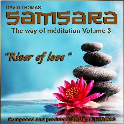 Samsara, Vol. 3 (The Way of Meditation) [River of Love] by David Thomas