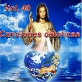 Canciones Catolicas, Vol. 40 by Los Cantantes Catolicos