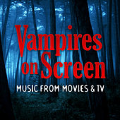 Vampires on Screen - Music from Movies and TV by TMC Movie Tunez