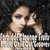 Forbidden Lounge Fruits & Erotic Chill Out Grooves, Vol. 6 (Sensual and Sensitive Adult Music) by Various Artists
