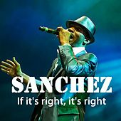 If It's Right, It's Right by Sanchez