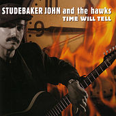 Time Will Tell by Studebaker John and the Hawks