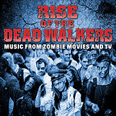 Rise of the Dead Walkers - Music from Zombie Movies and TV by TMC Movie Tunez