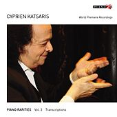 Piano Rarities - Vol. 3: Transcriptions (World Premiere Recordings, Arr. for Piano) by Cyprien Katsaris
