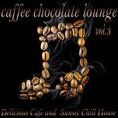 Caffe Chocolate Lounge, Vol. 3 (Delicious Cafe and Sunset Chill House) by Various Artists