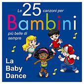 Le 25 canzoni per bambini più belle di sempre (La Baby Dance) by Various Artists