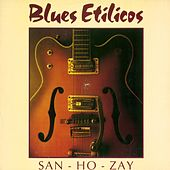 San-Ho-Zay by Blues Etílicos