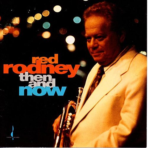 Then and Now by Red Rodney