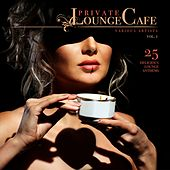 Private Lounge Cafe, Vol. 1 (25 Delicious Lounge Anthems) by Various Artists