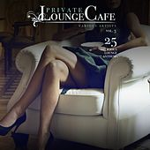 Private Lounge Cafe, Vol. 3 (25 Delicious Lounge Anthems) by Various Artists