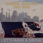 Lets Have A Drink by Original Dixieland Jazz Band