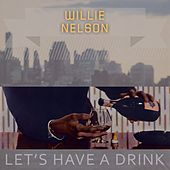 Lets Have A Drink von Willie Nelson