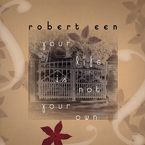 Your Life Is Not Your Own by Robert Een