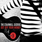 Get Off Your Money by The Stairwell Sisters