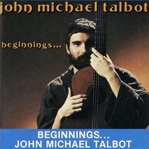 Beginnings ... by John Michael Talbot