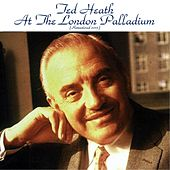 Ted Heath at the London Palladium (Remastered 2015) by Ted Heath