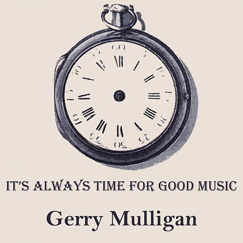It's Always Time For Good Music von Gerry Mulligan