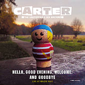 Hello, Good Evening, Welcome. And Goodbye by Carter the Unstoppable Sex Machine