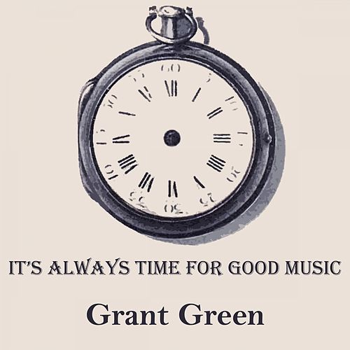 It's Always Time For Good Music von Grant Green