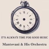 It's Always Time For Good Music von Mantovani & His Orchestra