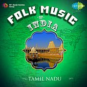 Folk Music of India: Tamil Nadu by Various Artists