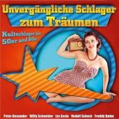 Unvergängliche Schlager zum Träumen by Various Artists