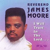 I Will Trust in the Lord by Rev. James Moore
