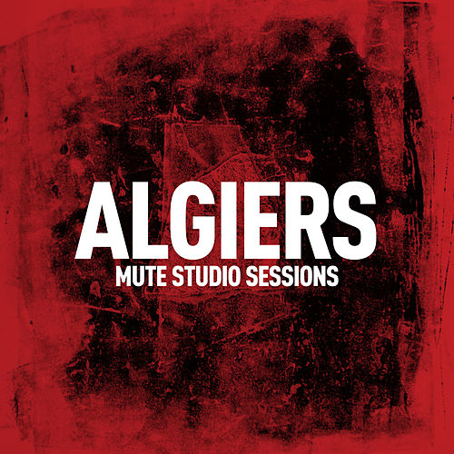 Mute Studio Sessions by Algiers