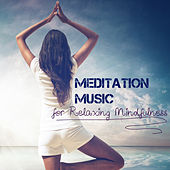 Meditation Music for Relaxing Mindfulness - Meditation Songs and Soothing Sounds of Nature Collection by Various Artists