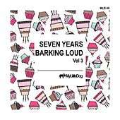 Seven Years Barking Loud, Vol. 3 by Various Artists