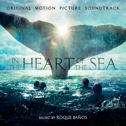In The Heart Of The Sea: Original Motion Picture Soundtrack by Roque Baños