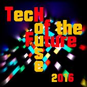 Tech House of the Future 2016 by Various Artists
