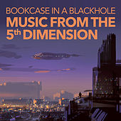 Bookcase In A Blackhole: Music From The 5th Dimension by Various Artists