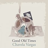 Good Old Times by Chavela Vargas