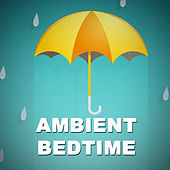 Ambient Bedtime by Various Artists
