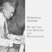 Du bist wie eine Sinfonie von Rachmaninov by Christian Anders