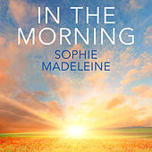 In the Morning by Sophie Madeleine