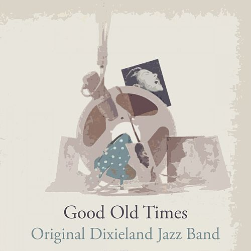 Good Old Times by Original Dixieland Jazz Band